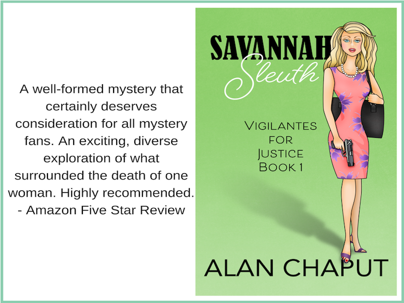 Savannah Sleuth Vigilantes for Justice Series on Amazon. Southern Cozy Mystery. Alan Chaput Author of Southern Mystery novels, Women Mysteries, Southern Fiction Novels.