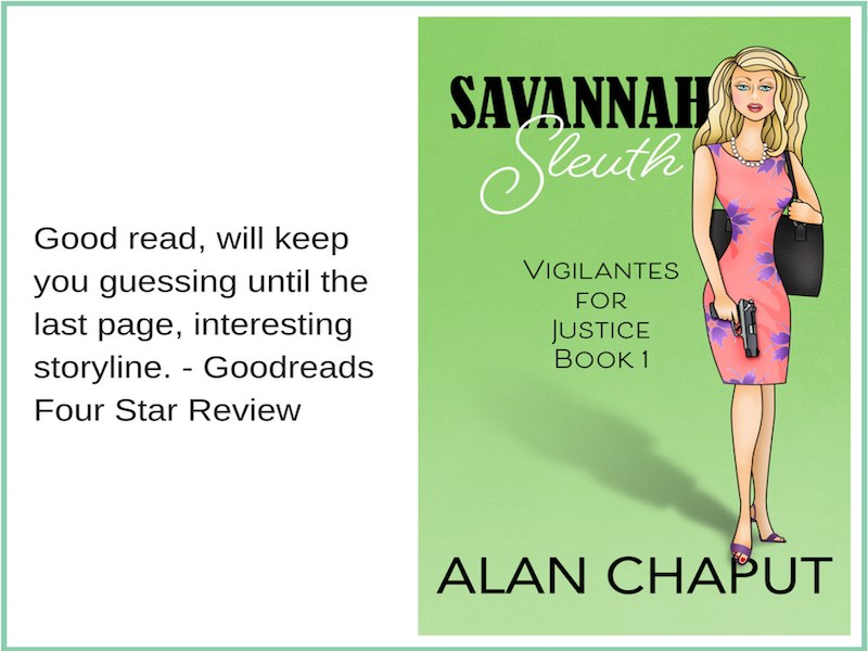 Savannah Sleuth Vigilantes for Justice Series on Goodreads. Southern Cozy Mystery. Alan Chaput Author of Southern Mystery novels, Women Mysteries, Southern Fiction Novels.