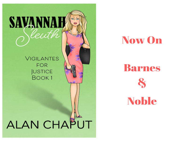 Savannah Sleuth Vigilantes for Justice Series on Barnes and Noble. Southern Cozy Mystery. Alan Chaput Author of Southern Mystery novels, Women Mysteries, Southern Fiction Novels.