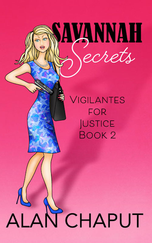 Savannah Secrets Book, Vigilantes for Justice Southern Cozy Mystery. Alan Chaput Author of Southern Mystery novels, Women Mysteries, Southern Fiction Novels.