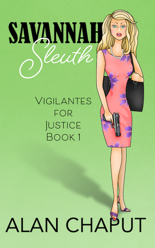 Savannah Sleuth Book, Vigilantes for Justice Southern Cozy Mystery. Alan Chaput Author of Southern Mystery novels, Women Mysteries, Southern Fiction Novels.