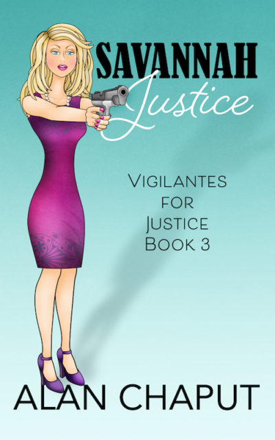 Savannah Jusice Book Vigilantes for Justice Southern Cozy Mystery Series. Alan Chaput Author of Southern Mystery novels, Women Mysteries, Southern Fiction.